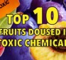 Top 10 fruits doused in toxic chemicals